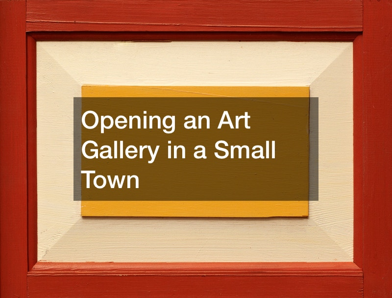 Opening an Art Gallery in a Small Town