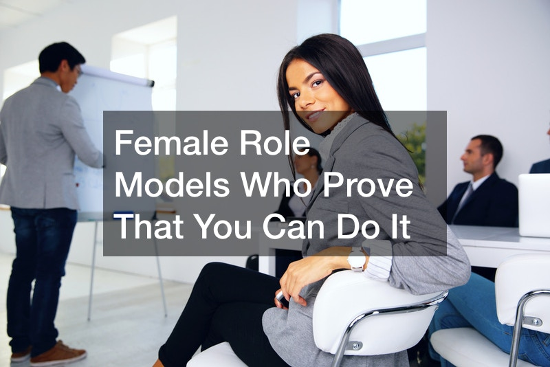 Female Role Models Who Prove That You Can Do It