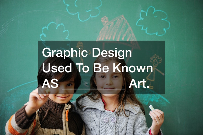 Graphic Design Used To Be Known AS __________ Art.