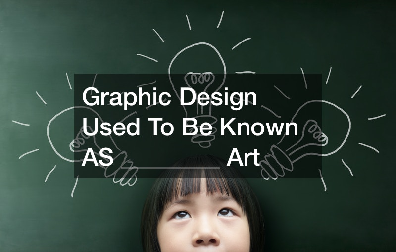 Graphic Design Used To Be Known AS ________ Art